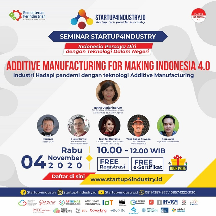 "Seminar Startup4industry ""ADDITIVE MANUFACTURING For Making Indonesia 4.0 Industri Hadapi Pandemi Dengan Teknologi Additive Manufacturing"""